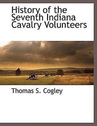 History of the Seventh Indiana Cavalry Volunteers