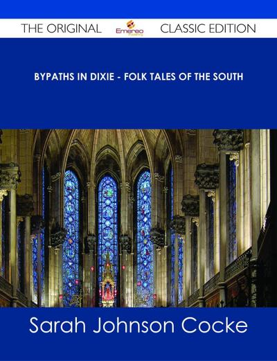 Bypaths in Dixie - Folk Tales of the South - The Original Classic Edition