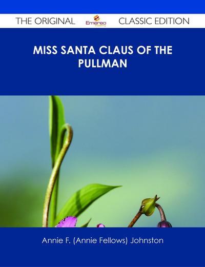 Miss Santa Claus of the Pullman - The Original Classic Edition