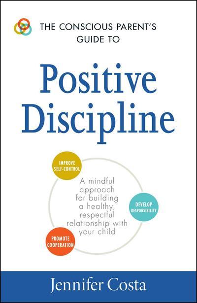 The Conscious Parent's Guide to Positive Discipline