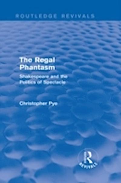 Pye, C: Regal Phantasm (Routledge Revivals)