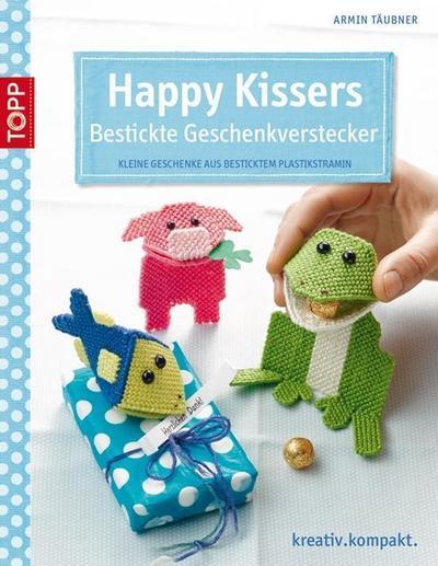 Happy Kissers - Bestickte Geschenkverstecker; Kleine Geschenke aus besticktem Plastikstramin; kreativ.kompakt.; Deutsch; farbl. Abbildungen