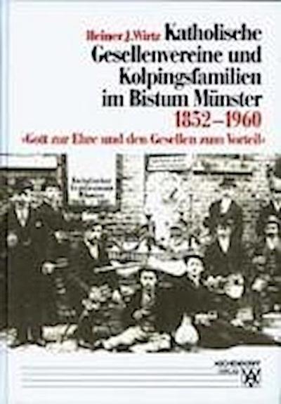 Katholische Gesellenvereine und Kolpingsfamilien im Bistum Münster 1852-1960