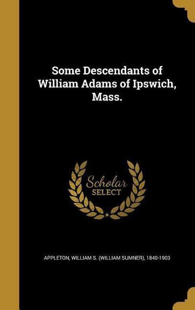 SOME DESCENDANTS OF WILLIAM AD