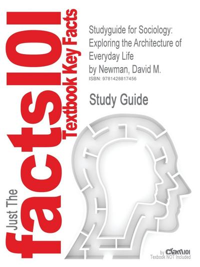 Studyguide for Sociology: Exploring the Architecture of Everyday Life by Newman, David M., ISBN 9780761988267