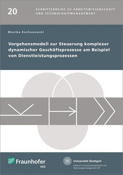 Vorgehensmodell zur Steuerung komplexer dynamischer Geschäftsprozesse am Beispiel von Dienstleistungsprozessen