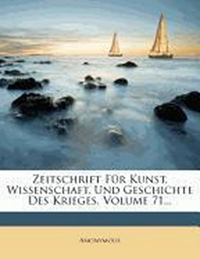 Zeitschrift für Kunst, Wissenschaft, und Geschichte des Krieges, einundsiebzigster Band