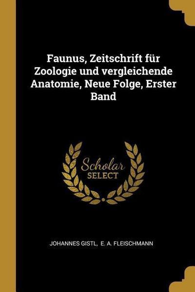 Faunus, Zeitschrift Für Zoologie Und Vergleichende Anatomie, Neue Folge, Erster Band