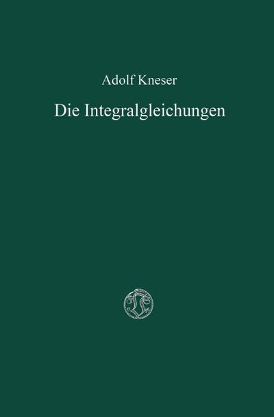 Die Integralgleichungen und ihre Anwendungen in der Mathematischen Physik