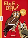 Eule oder Uhu?: Paare aus Natur und Alltag - zum Verwechseln ähnlich