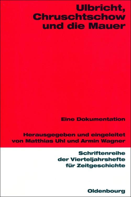 Ulbricht, Chruschtschow und die Mauer   Matthias Uhl    9783486645866