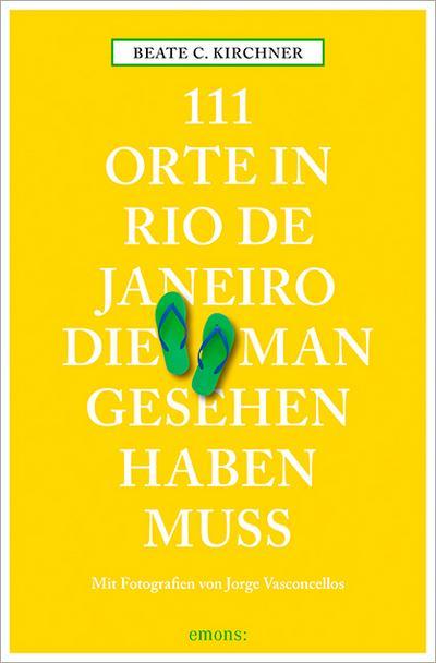 111 Orte in Rio de Janeiro, die man gesehen haben muss; Reiseführer; 111 Orte ...; Fotos v. Vasconcellos, Jorge; Deutsch; Mit zahlreichen Fotografien