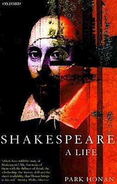 Shakespeare: A Life - U.S.A. Oxford University Press - Taschenbuch, , Park Honan, A Life, A Life
