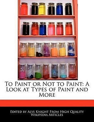 To Paint or Not to Paint: A Look at Types of Paint and More