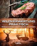 Wildverwertung praktisch: Wildbret schnell un ...