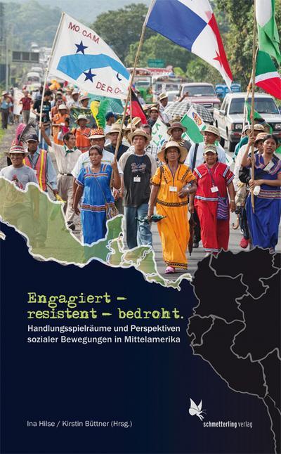 Engagiert - resistent - bedroht.: Handlungsspielräume und Perspektiven sozialer Bewegungen in Mittelamerika