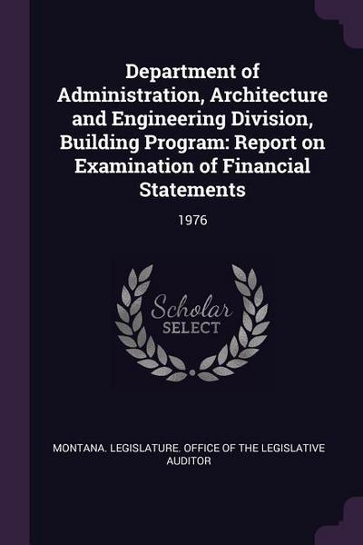Department of Administration, Architecture and Engineering Division, Building Program: Report on Examination of Financial Statements: 1976