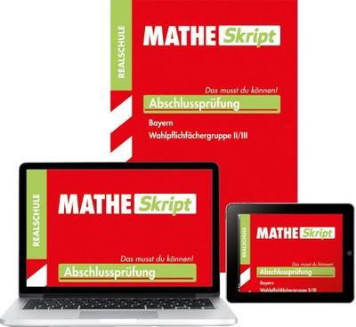 MATHE Skript, Abschlussprüfung Realschule Bayern Wahlpflichtfächergruppe II/III, m. ActiveBook DVD-ROM