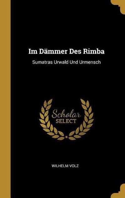 Im Dämmer Des Rimba: Sumatras Urwald Und Urmensch