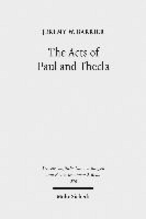 Jeremy W. Barrier , The Acts of Paul and Thecla ,  9783161499982