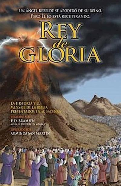 Rey de Gloria: Un Angel Rebelde Se Apodero de Su Reino. Pero El Lo Esta Recuperando: Tomado de Las Sagradas Escrituras