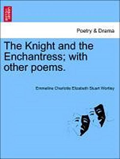 The Knight and the Enchantress; with other poems.