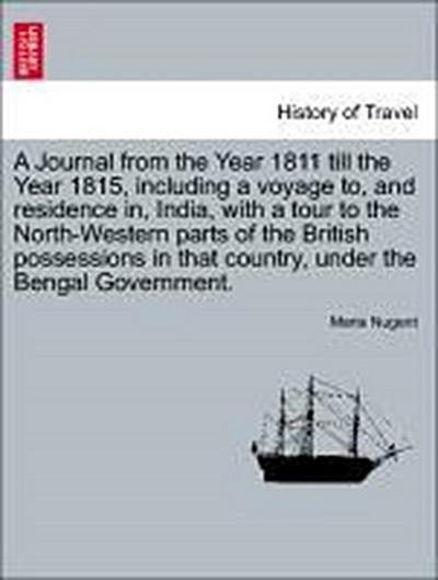 A Journal from the Year 1811 till the Year 1815, including a voyage to, and residence in, India, with a tour to the North-Western parts of the British possessions in that country, under the Bengal Government. VOL. II