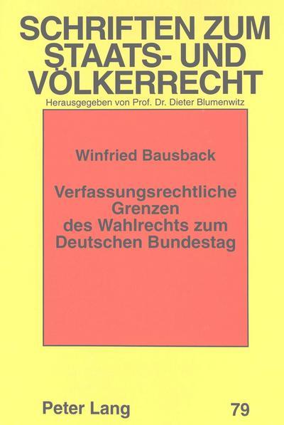 Verfassungsrechtliche Grenzen des Wahlrechts zum Deutschen Bundestag