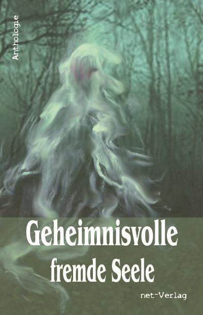 Geheimnisvolle fremde Seele: Anthologie
