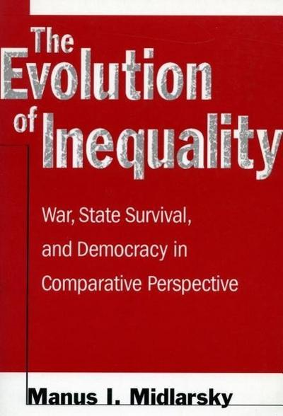 The the Evolution of Inequality: War, State Survival, and Democracy in Comparative Perspective