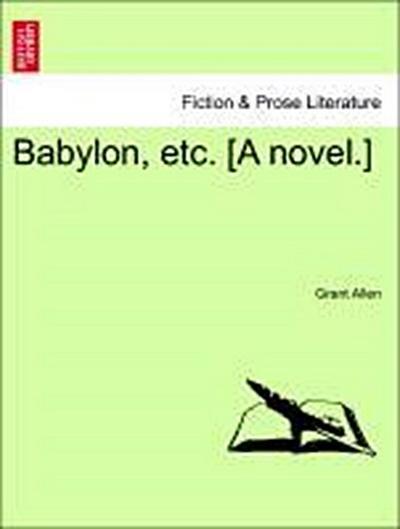 Babylon, etc. [A novel.] Vol. I.