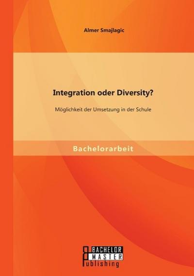 Integration oder Diversity? Möglichkeit der Umsetzung in der Schule