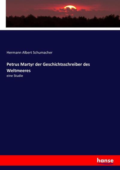 Petrus Martyr der Geschichtsschreiber des Weltmeeres