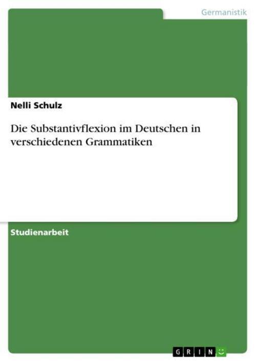 Die Substantivflexion im Deutschen in verschiedenen Grammatiken Nelli Schulz