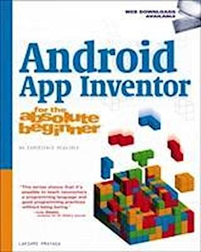 Android App Inventor for the Absolute Beginner