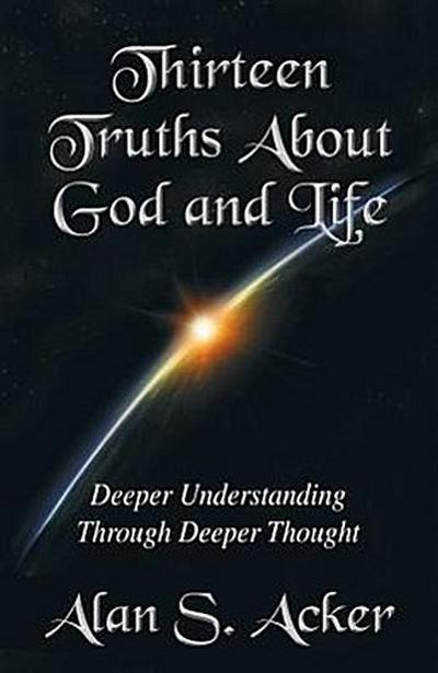 Thirteen Truths about God and Life: Deeper Understanding Through Deeper Thought