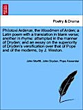 Philotoxi Ardenæ, the Woodmen of Arden  a Latin poem with a translation in blank verse  another in rhyme: attempted in the manner of Dryden  and an essay on the superiority of Dryden`s versification over that of Pope and of the moderns, by J. Weston. - John Morfitt