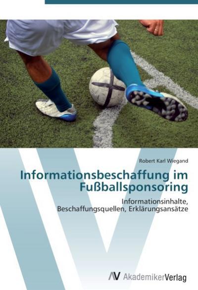 Informationsbeschaffung im Fußballsponsoring - Robert Karl Wiegand