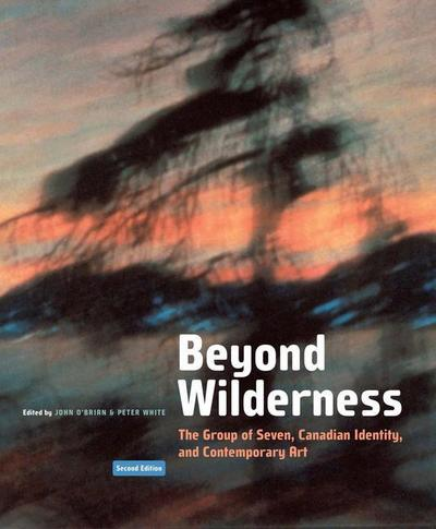 Beyond Wilderness, Second Edition: The Group of Seven, Canadian Identity, and Contemporary Art