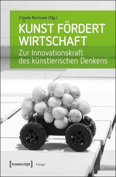 Kunst fördert Wirtschaft: Zur Innovationskraft des künstlerischen Denkens