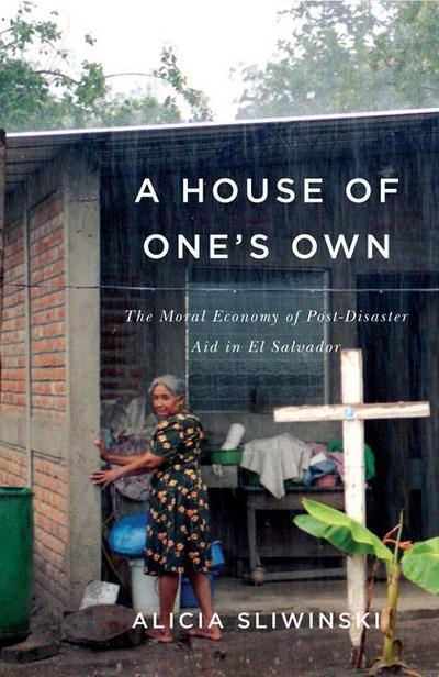 A House of One's Own: The Moral Economy of Post-Disaster Aid in El Salvador