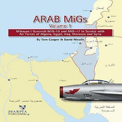 Arab Migs Vol. 1: MIG-15s and MIG-17s, 1955-1967, Mikoyan Gurevich MIG-15 and MIG-17 in Service with Air Forces of Alge