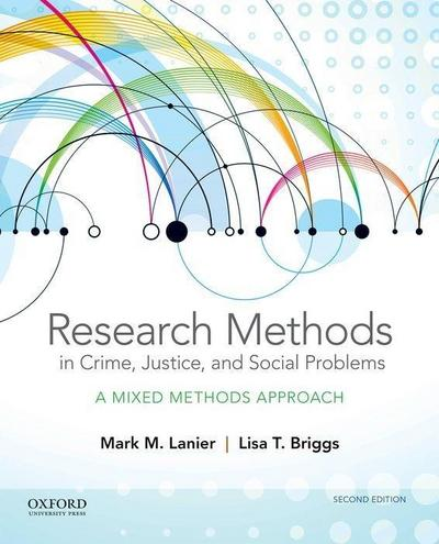 Research Methods in Crime, Justice, and Social Problems: A Mixed Methods Approach