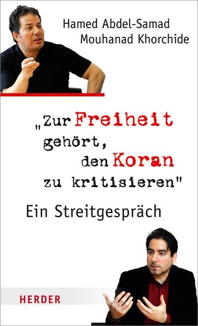 Zur Freiheit gehört, den Koran zu kritisieren; Ein Streitgespräch; Edition Herder Korrespondenz; Hrsg. v. Orth, Stefan; Deutsch; Keine