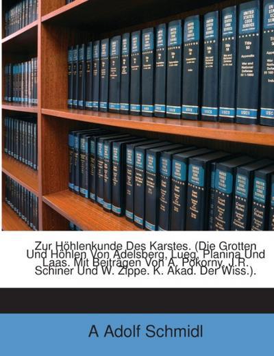 Zur Höhlenkunde Des Karstes. (Die Grotten Und Höhlen Von Adelsberg, Lueg, Planina Und Laas. Mit Beiträgen Von A. Pokorny, J.R. Schiner Und W. Zippe. K. Akad. Der Wiss.).
