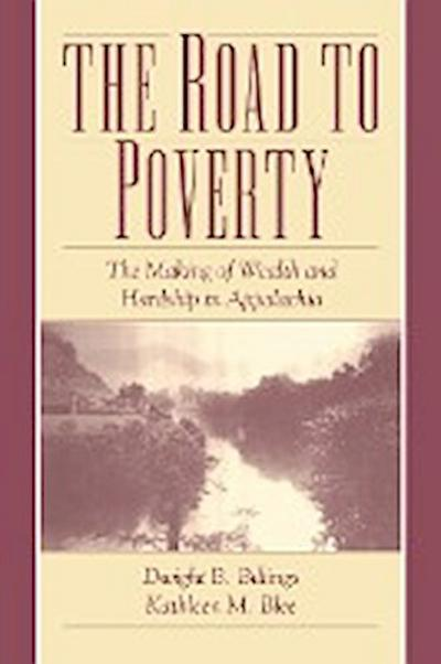 The Road to Poverty: The Making of Wealth and Hardship in Appalachia
