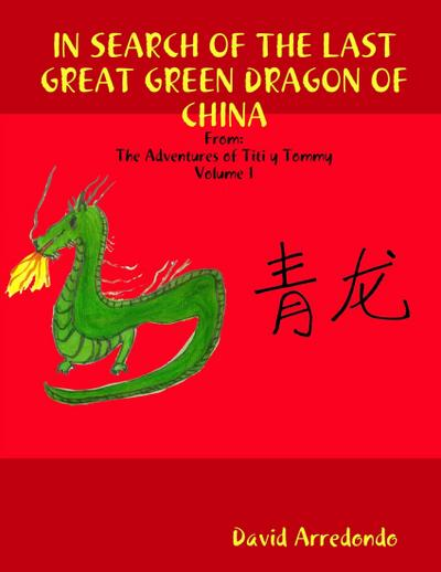 In Search of the Last Great Green Dragon of China: Volume 1: The Adventures of Titi y Tommy