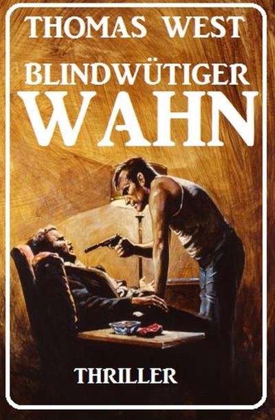 Blindwütiger Wahn: Thriller