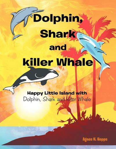 Dolphin, Shark and Killer Whale: Happy Little Island with Dolphin, Shark and Killer Whale