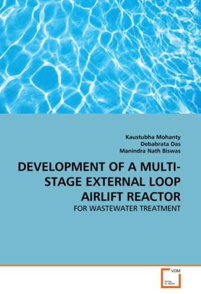 DEVELOPMENT OF A MULTI-STAGE EXTERNAL LOOP AIRLIFT REACTOR